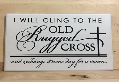 I will cling to the old rugged cross wooden sign.