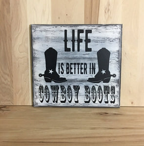 Life is better in cowboy boots wood sign.
