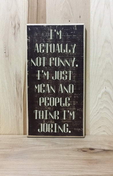 Not funny custom wood sign, mean wooden sign