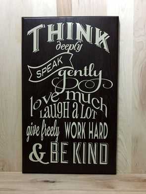 Think deeply, speak gently, love much, laugh a lot, work hard wood sign.