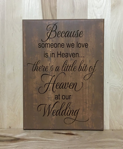 Because someone we love is in heaven there's a little bit of heaven at our wedding wood sign.