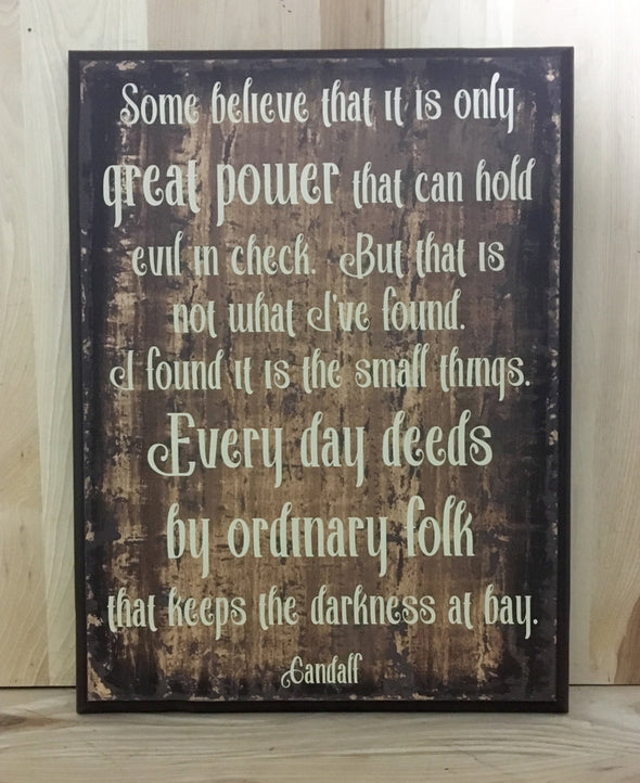 Gandalf quote some people believe that it is only great power wood sign.