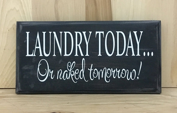 Laundry today or naked tomorrow funny wood sign