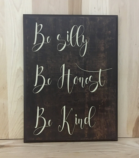 Be Silly Be Honest Be Kind wood sign