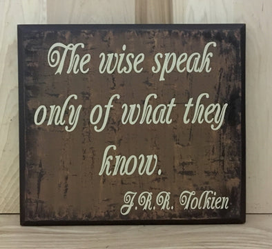 The wise speak only of what they know J R R Tolkien quote wood sign.