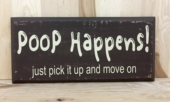 Poop happens just pick it up and move on wood sign.