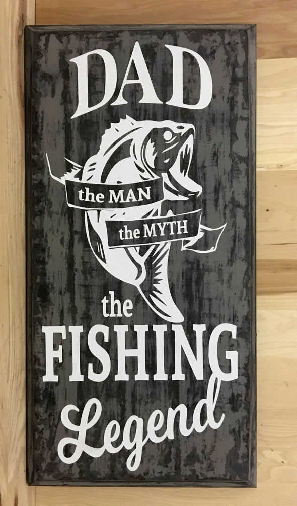 Dad, the man, the myth, the fishing legend wood sign.