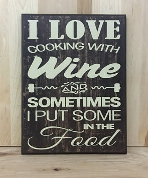 I love cooking with wine and sometimes I put some in the food wood sign.