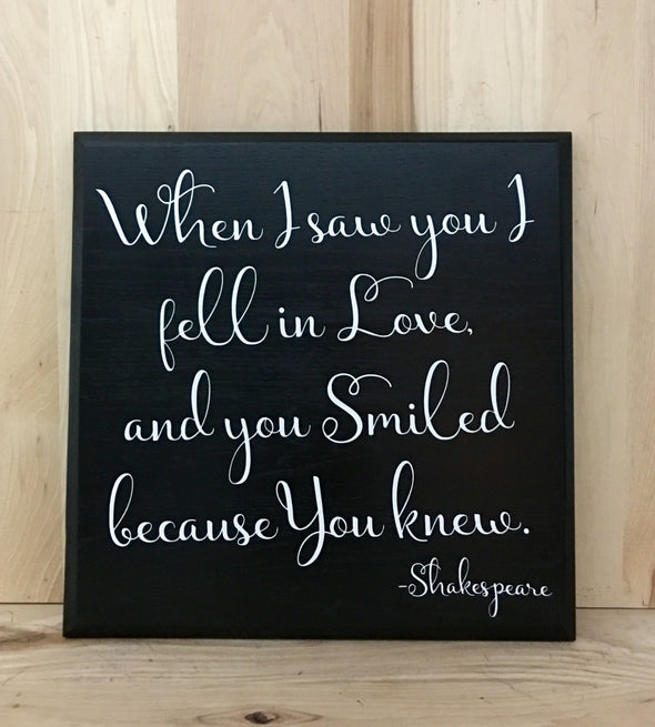 When I saw you I fell in love and you smiled because you knew Shakespeare quote.