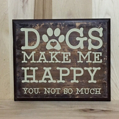 Dogs make me happy, you not so much funny wood sign for dog lover.