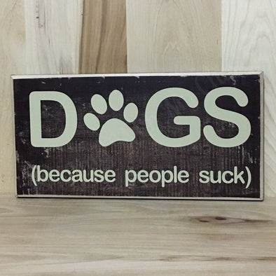 Dogs because people suck custom wooden sign.