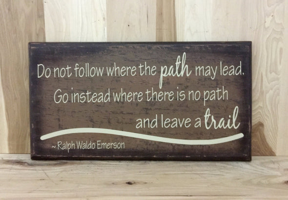 Do not follow where the path may lead Ralph Waldo Emerson quote wood sign.