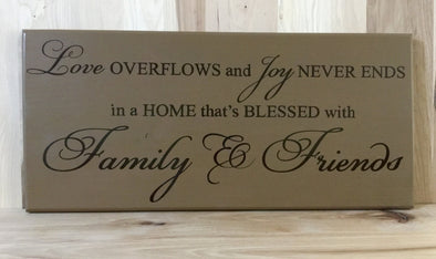 Love overflows and joy never ends in a home that's blessed with family & friends.