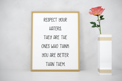 Respect your haters inspiration digital download print.