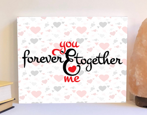 you and me together forever Valentine's day sign