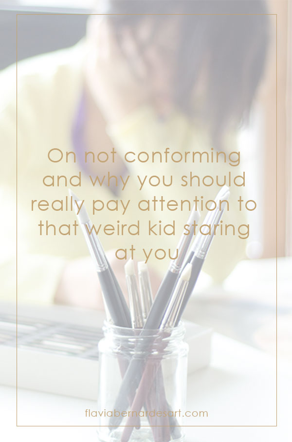 On not conforming and why you should really pay attention to that weird kid staring at you