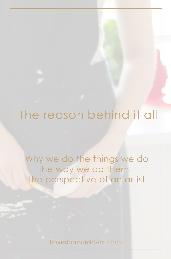 The reason behind it all - flavia bernardes art blog