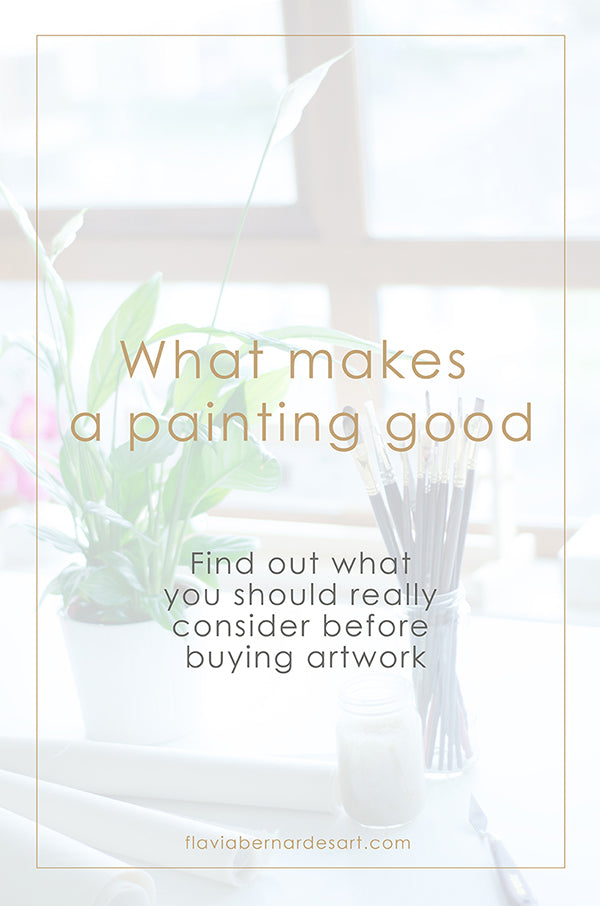 what makes a painting good - flavia bernardes art blog