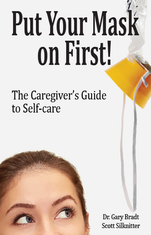 Put Your Mask on First!: The Caregiver's Guide to Self-Care