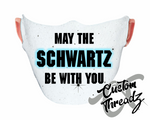 May The Schwartz Be With You Face Mask