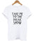 take me to the frake show letters Print Women tshirt Cotton Casual Funny t shirt For Lady Top Tee Hipster Drop Ship Z-751