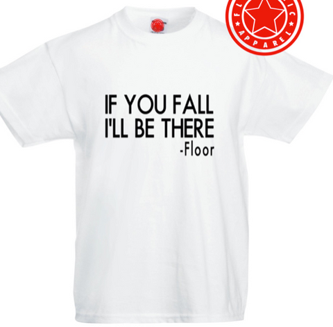 IF YOU FALL T-SHIRT