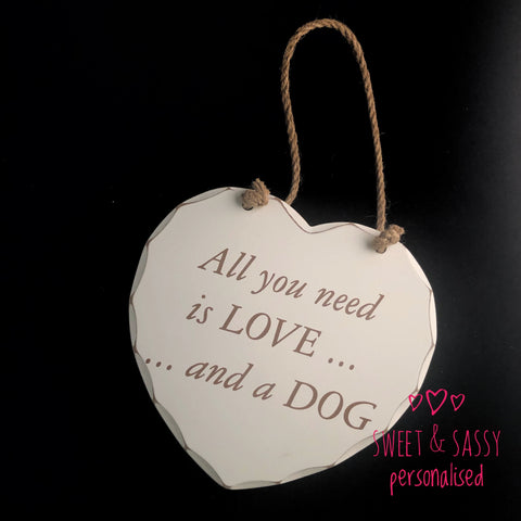 All you need... dog Wooden Heart Hanging Plaque