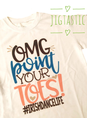 OMG POINT YOUR TOES  IRISH DANCE T SHIRT