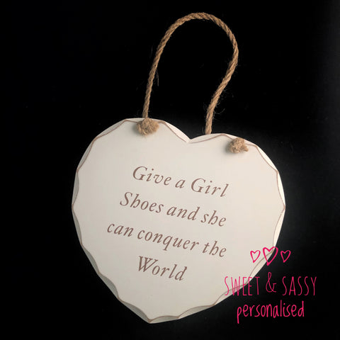Give a girl shoes  Wooden Heart Hanging Plaque