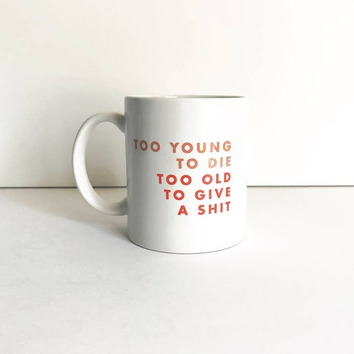 Too Young To Die Too Old To Give A Shit | 11 Oz.