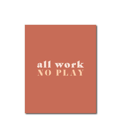 All Work & No Play Wall Art Print