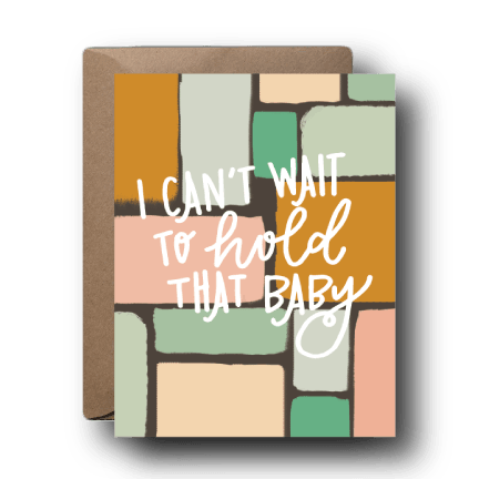 Can't Wait To Hold That Baby Greeting Card | A2