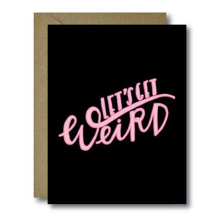 Funny Let's Get Weird Love Greeting Card | A2