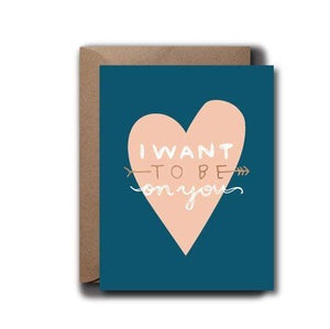 Want To Be On You Love Greeting Card | A2