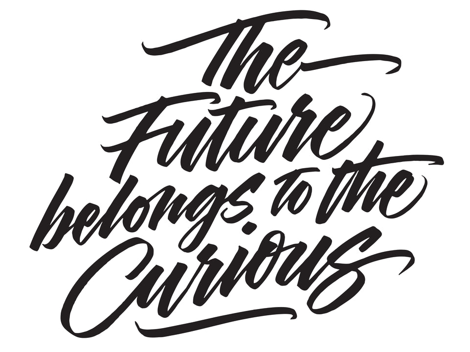 The Future Belongs to the Curious