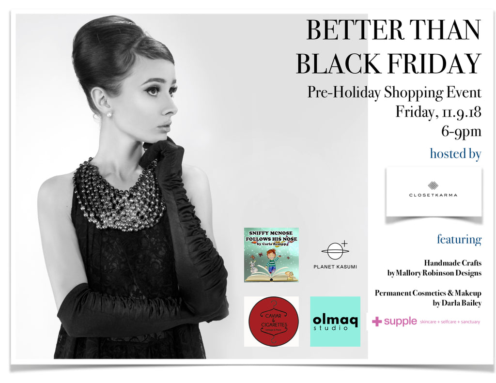 Don't Miss our Better Than Black Friday Event 11.9.18, 6-9pm!