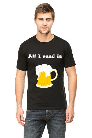 All I need is Beer Men's Round Neck Half Sleeve Printed Premium Cotton T-shirt Black