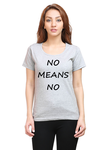 No Means No Round Neck Half Sleeve Premium Cotton Women's printed T-shirt Grey Melange