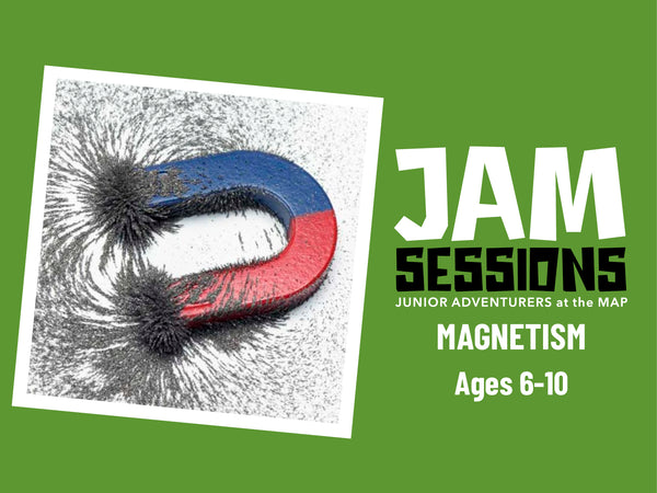 Home at the MAP: JAM Session + Magnetism