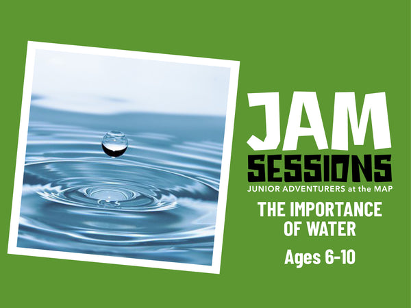 Home at the MAP: JAM Session + Importance of Water