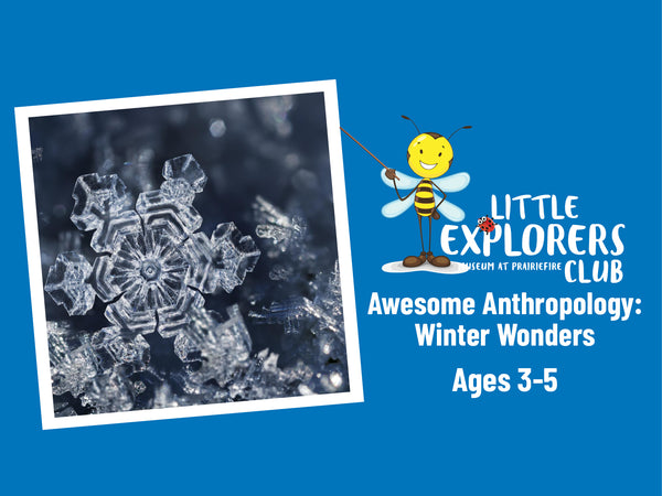 Little Explorers Club + Awesome Anthropology: Winter Wonders