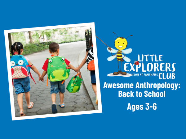 Little Explorers Club + Awesome Anthropology: Back to School