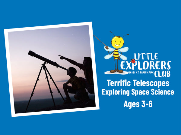 Little Explorers Club + Terrific Telescopes: Exploring Space Science