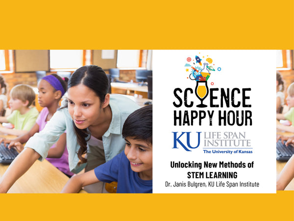 Science Happy Hour Co-Sponsored by the KU Life Span Institute + Unlocking New Ways of STEM Learning For All Students in the Classroom + Dr. Janis Bulgren