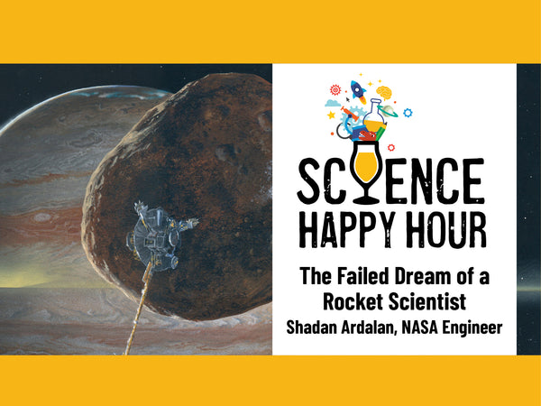 Science Happy Hour + The Failed Dream of a Rocket Scientist + Dr. Shadan Ardalan