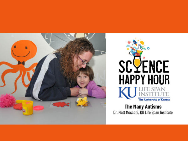 Science Happy Hour Co-Sponsored by the KU Life Span Institute + The Many Autisms, Dr. Matt Mosconi