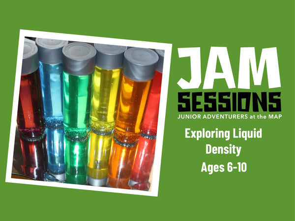 Home at the MAP: JAM Session + Exploring Liquid Density