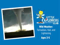 Little Explorers Club + Wild Weather: Tornadoes, Hail, and Lightning