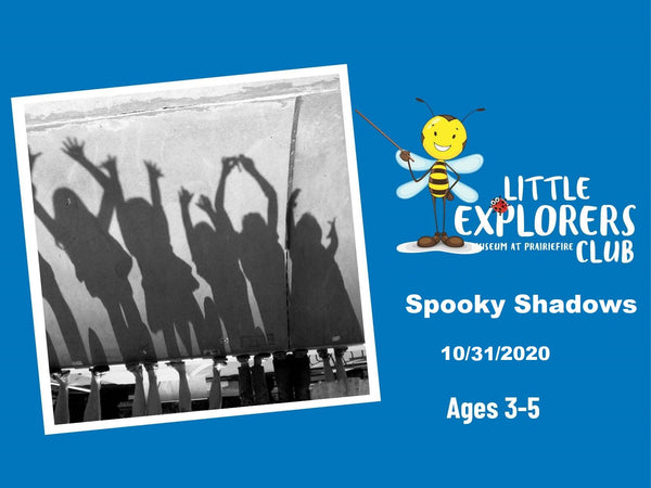 Little Explorers Club + Spooky Shadows 10/31/2020