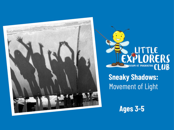 Little Explorers Club + Sneaky Shadows: Movement of Light